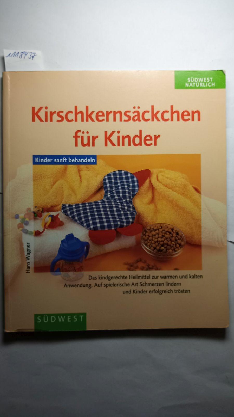 Kirschkernsäckchen für Kinder. Auf spielerische Art Schmerzen: Wagner, Hans: