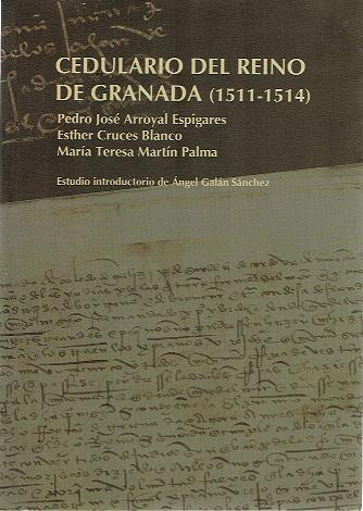 CEDULARIO DEL REINO DE GRANADA (1511-1514) - ARROYAL ESPIGARES, PEDRO JOSE/ CRUCES BLANCO, ESTHER/ MARTÍN PALMA, Mª TERESA