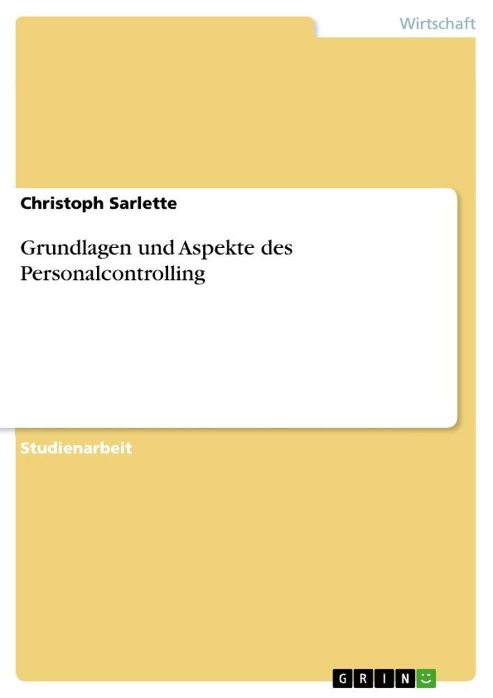 Grundlagen und Aspekte des Personalcontrolling - Sarlette, Christoph
