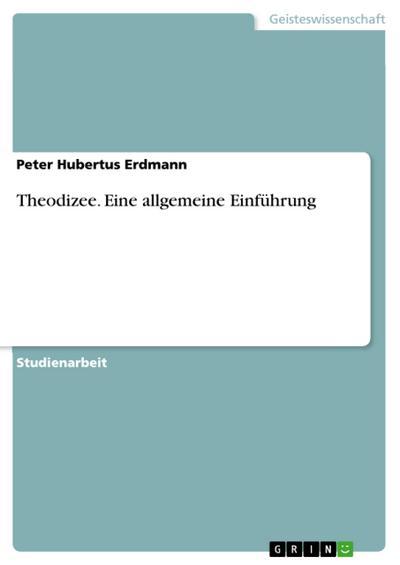 Theodizee. Eine allgemeine Einführung - Peter Hubertus Erdmann