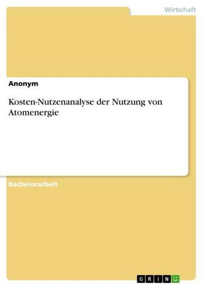 Kosten-Nutzenanalyse der Nutzung von Atomenergie - Anonym