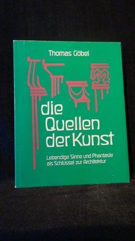 Die Quellen der Kunst. Lebendige Sinne und: Göbel, Thomas,