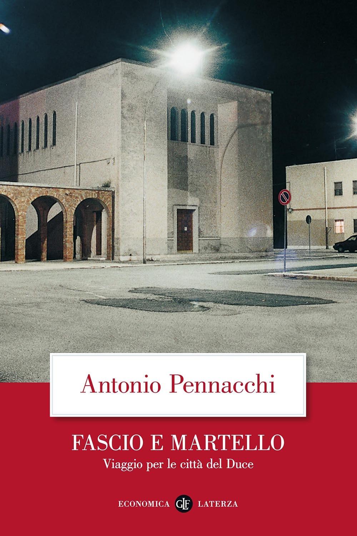 Fascio e martello. Viaggio per le città del Duce - Antonio Pennacchi
