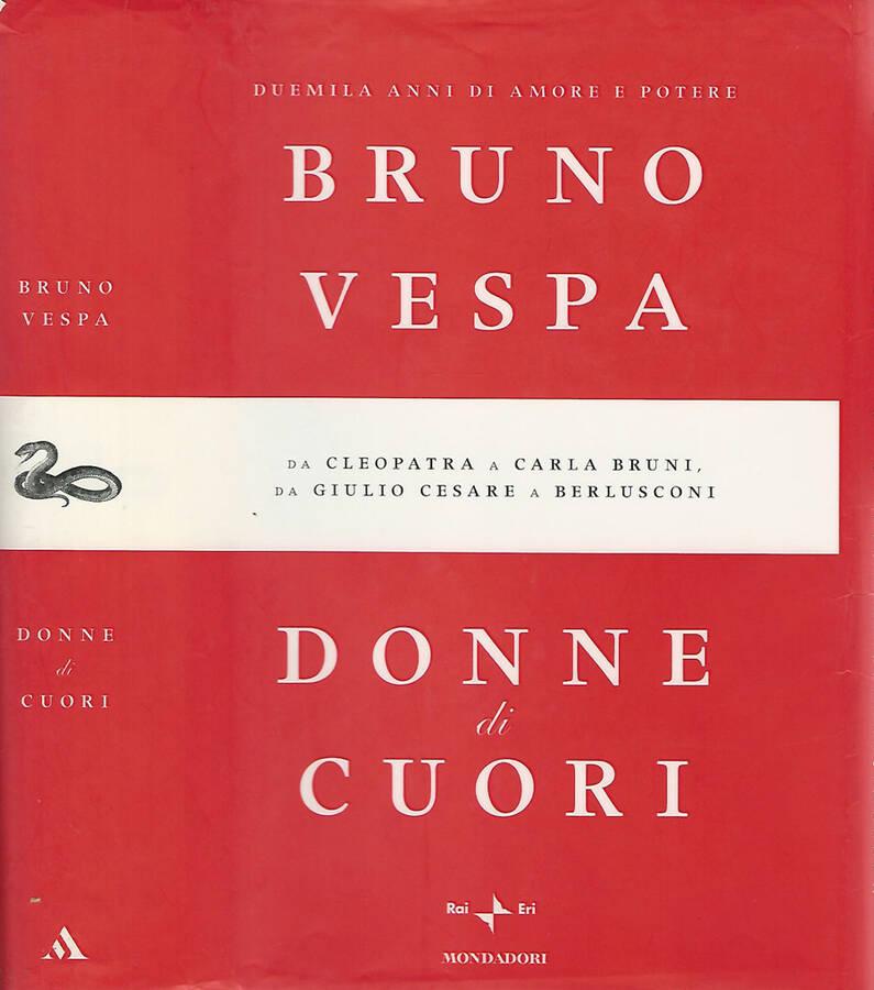 Donne di cuori Duemila anni di amore e potere. Da Cleopatra a Carla Bruni, da Giulio Cesare a Berlusconi - Bruno Vespa