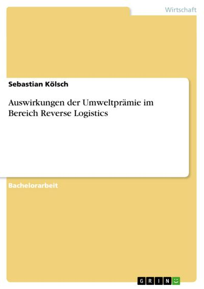 Auswirkungen der Umweltprämie im Bereich Reverse Logistics - Sebastian Kölsch