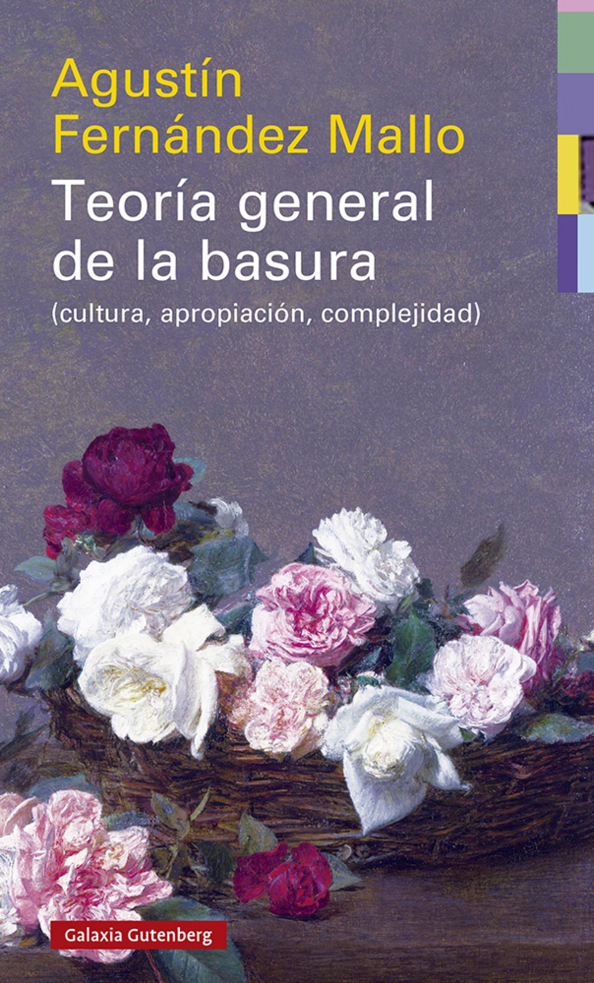 Teoría general de la basura- rústica (cultura, apropiación, complejidad) - Fernández Mallo, Agustín