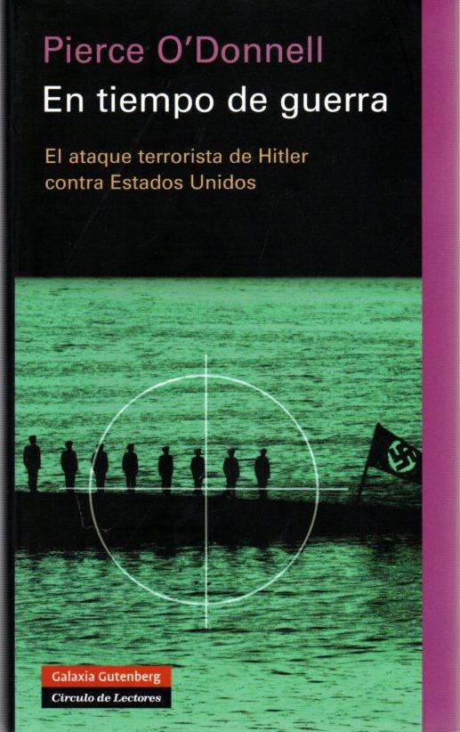 En tiempo de guerra. El ataque terrorista de Hitler conta Estados Unidos . - O'Donnell, Pierce