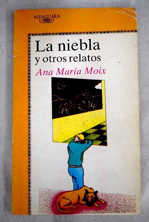 La niebla y otros relatos - Moix, Ana María