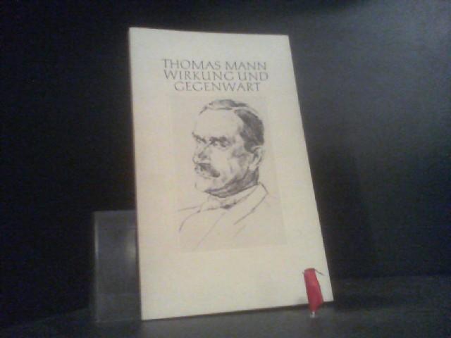 Thomas Mann. Wirkung und Gegenwart. Aus Anlass: Mann, Thomas: