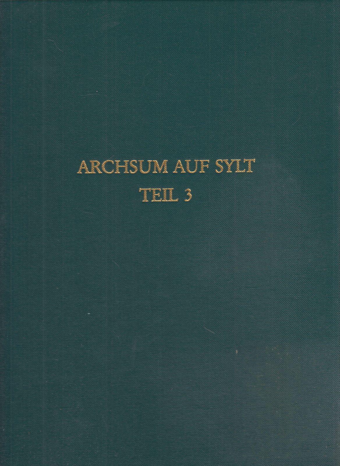 Archsum auf Sylt. Teil 3: Die Ausgrabungen: Harck, Ole: