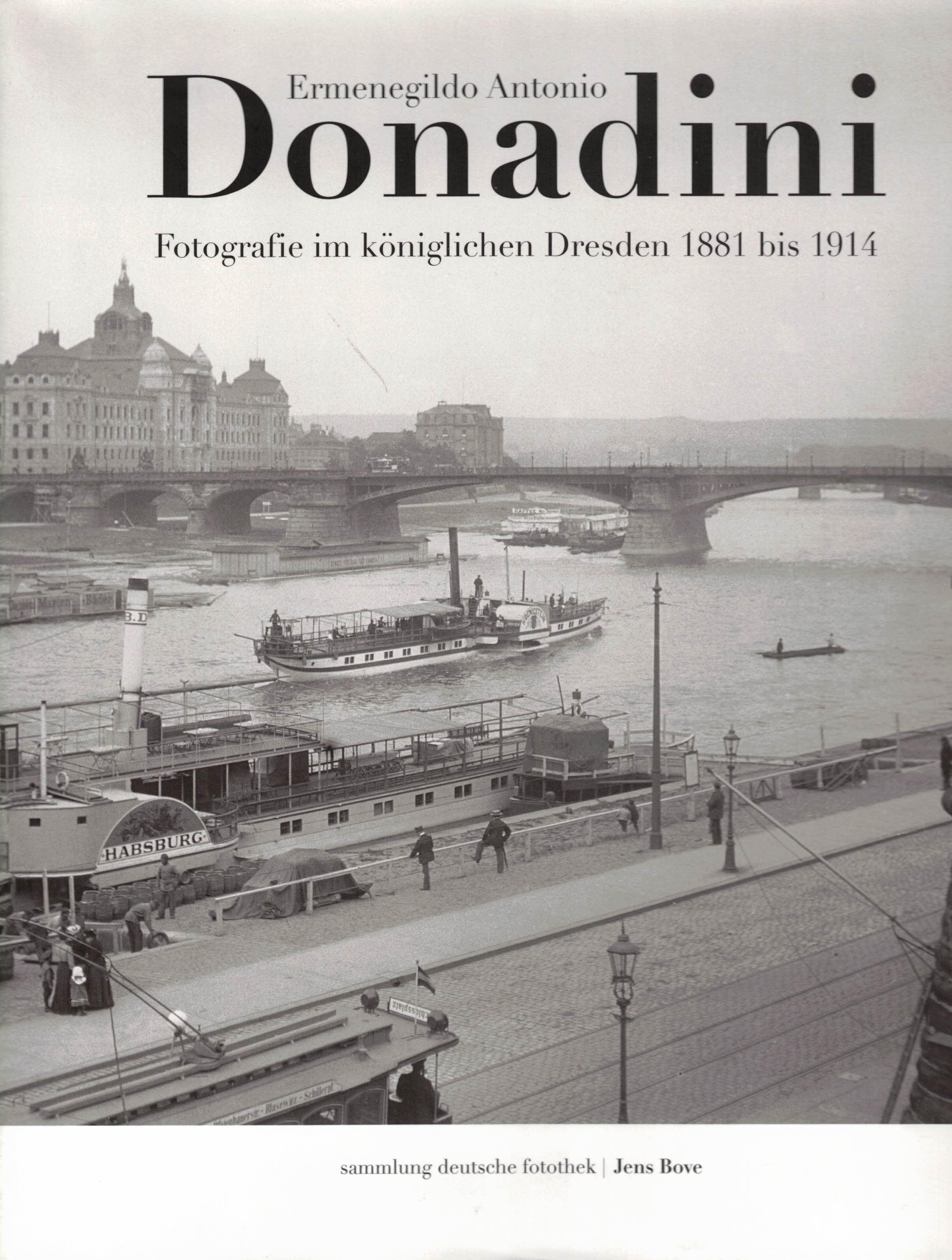 Ermenegildo Antonio Donadini. Fotografie im königlichen Dresden 1881 bis 1914 (Sammlung Deutsche Fotothek Band 1). - Bove, Jens