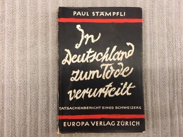 In Deutschland zum Tode verurteilt. Tatsachenbericht eines: STÄMPFLI, Paul