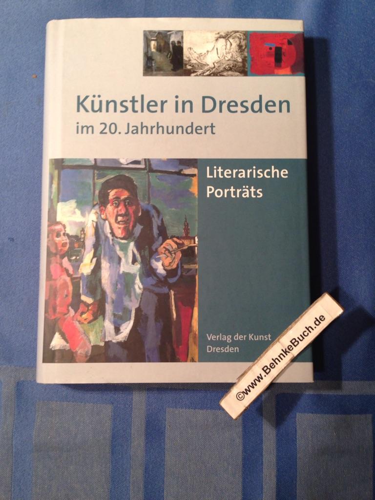 Künstler in Dresden im 20. Jahrhundert: Literarische Porträts. - Kirsten, Wulf und Hans P Lühr