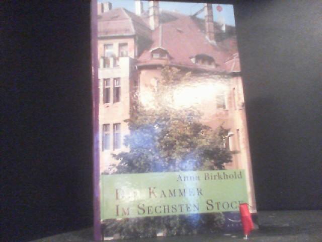 Die Kammer im sechsten Stock: Die Geschichte des Franz Widmann - Birkhold, Anna