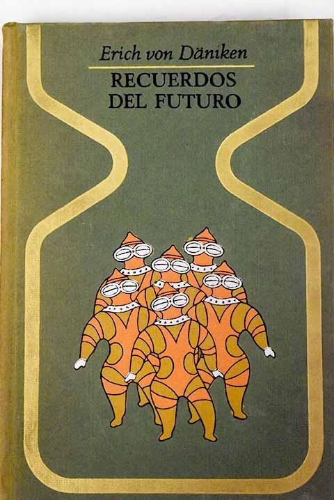 Recuerdos Del Futuro Enigmas Insondables Del Pretérito By Daniken Erich Von Tapa Dura 1970 Alcaná Libros