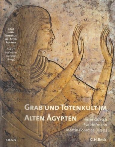 Grab und Totenkult im Alten Ägypten.: Guksch, Heike, Eva