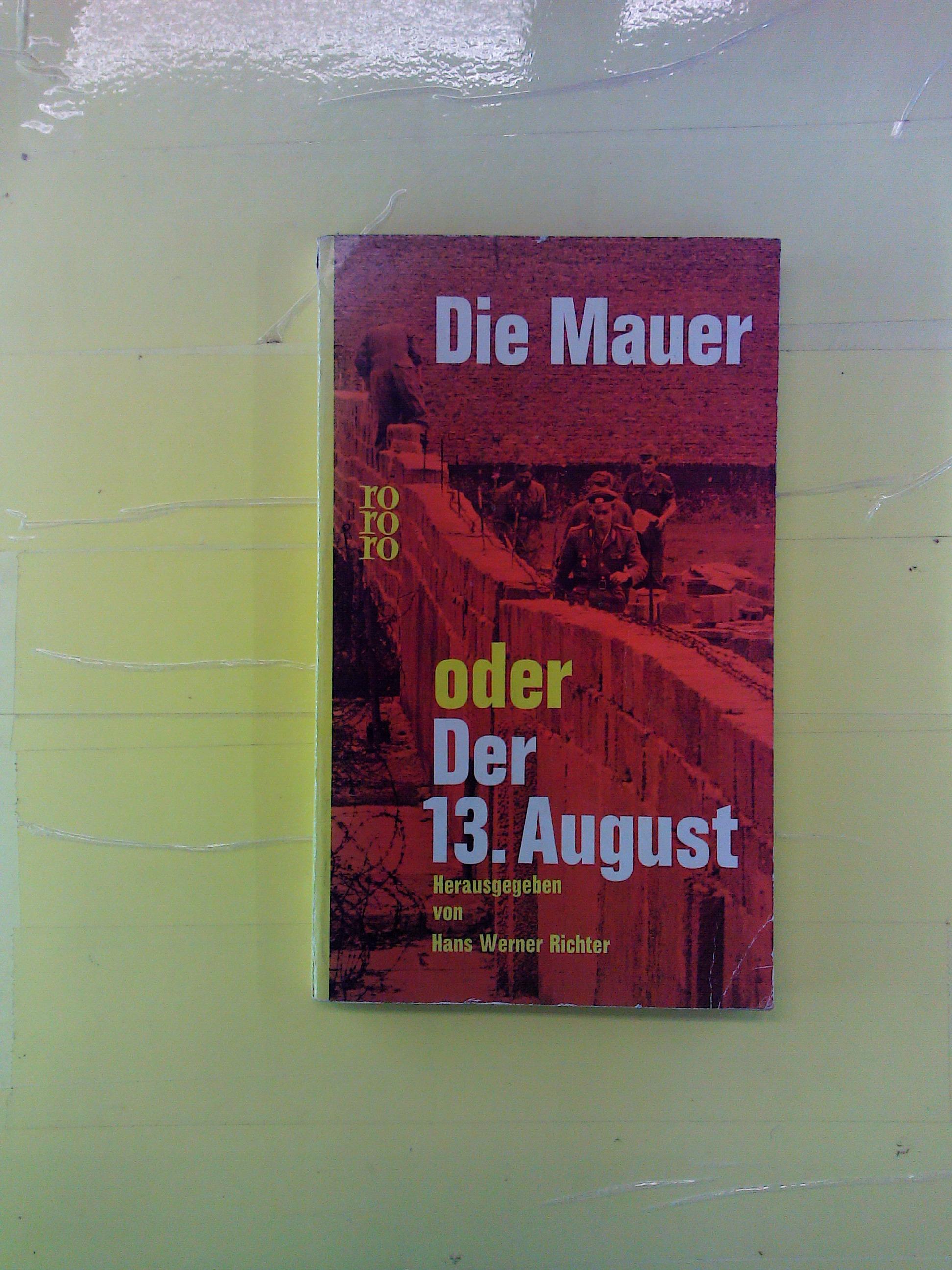 Die Mauer oder Der 13. August: Hrsg. Hans Werner