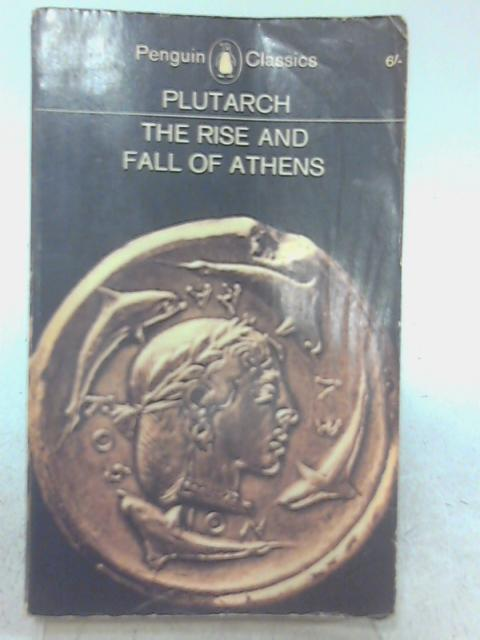 The Rise and Fall of Athens: Nine: Plutarch