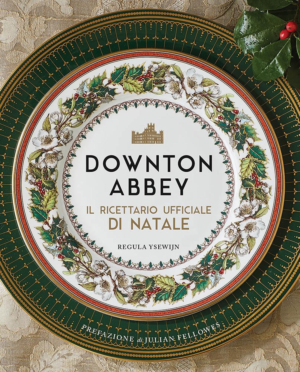 Downton Abbey. Il ricettario ufficiale di Natale