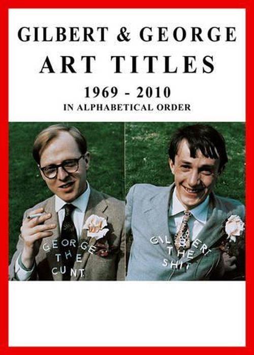 Gilbert & George: Art Titles: 1967-2010 in Alphabetical Order (Paperback)