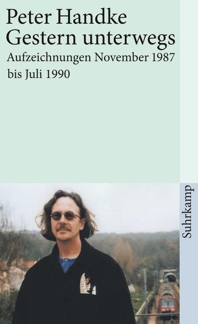 Gestern unterwegs : Aufzeichnungen November 1987 bis: Peter Handke