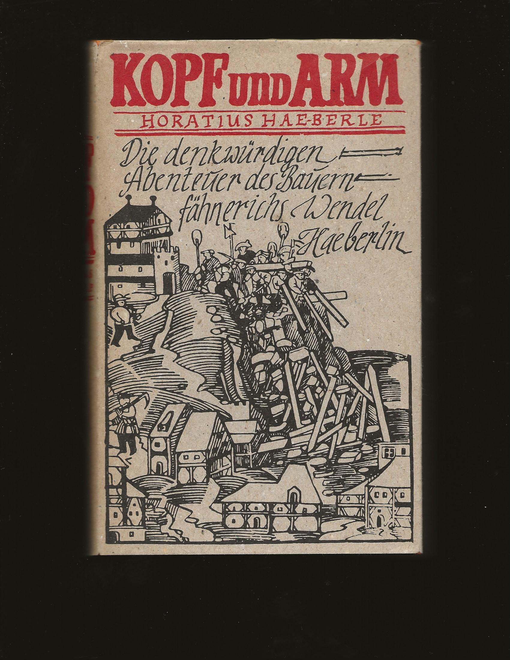 Kopf Und Arm: Die denkwurdigen Abenteuer d. Bauernfahnrichs-- Wendel Haeberlin (Only Signed Copy of Any of his books) (Inscribed to John J. McCloy) (German Edition) - Horatius Haeberle