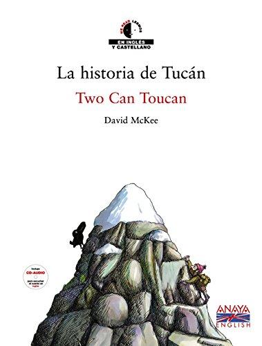 Historia de Tucán, La. Two Can Toucan. Bilingüe. Español-Inglés. Con CD-Audio. - McKee, David