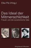 Das Ideal der Mitmenschlichkeit. Frauen und die sozialistische Idee. - Pilz, Elke (ed.)