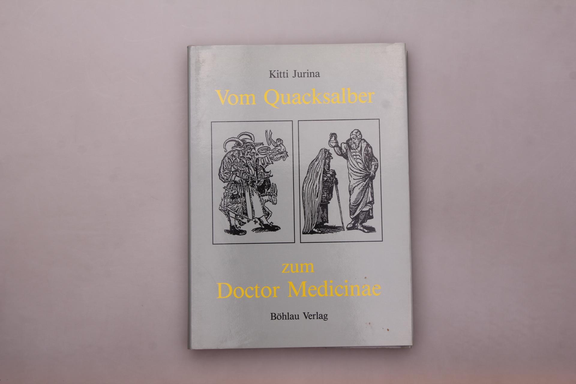 VOM QUACKSALBER ZUM DOCTOR MEDICINAE. Die Heilkunde in der deutschen Graphik des 16. Jahrhunderts - Jurina, Kitti