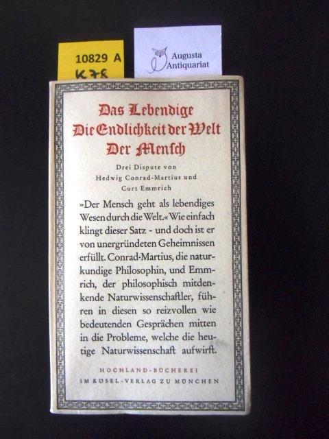 Das Lebendige, die Endlichkeit der Welt, der Mensch. Drei Dispute. - Philosophie. - Conrad-Martius, Hedwig. Emmrich, Curt.