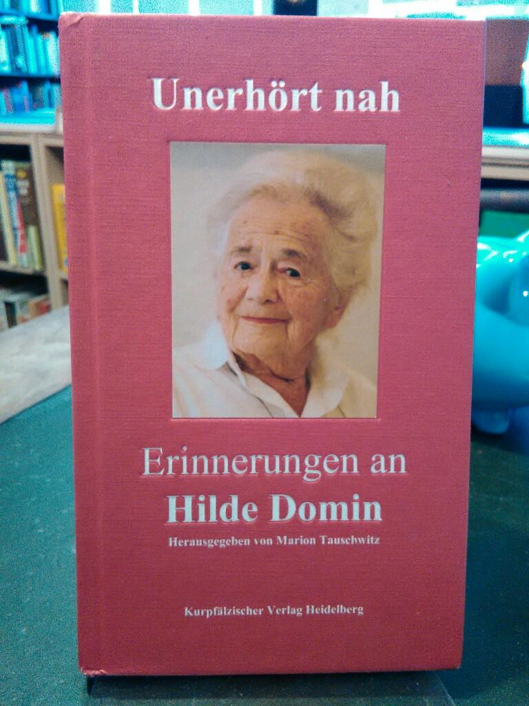 Unerhört nah. Erinnerungen an Hilde Domin. - Tauschwitz, Marion (Hg.)
