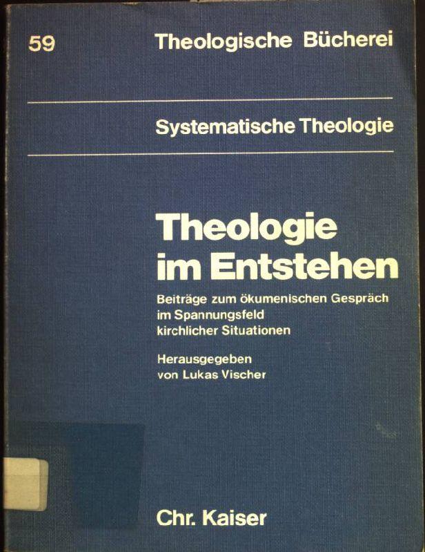Theologie im Entstehen : Beitr. zum ökumen.: Vischer, Lukas: