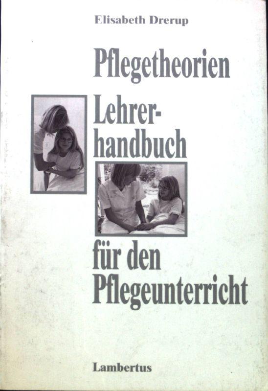 Pflegetheorien : Handbuch für den Pflegeunterricht. - Drerup, Elisabeth