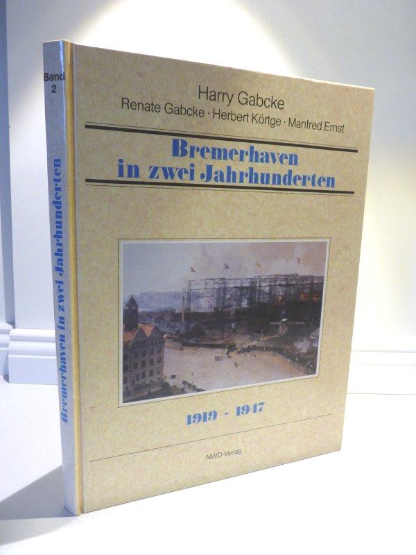 Bremerhaven in zwei Jahrhunderten . II. Band: Harry Gabcke, Renate