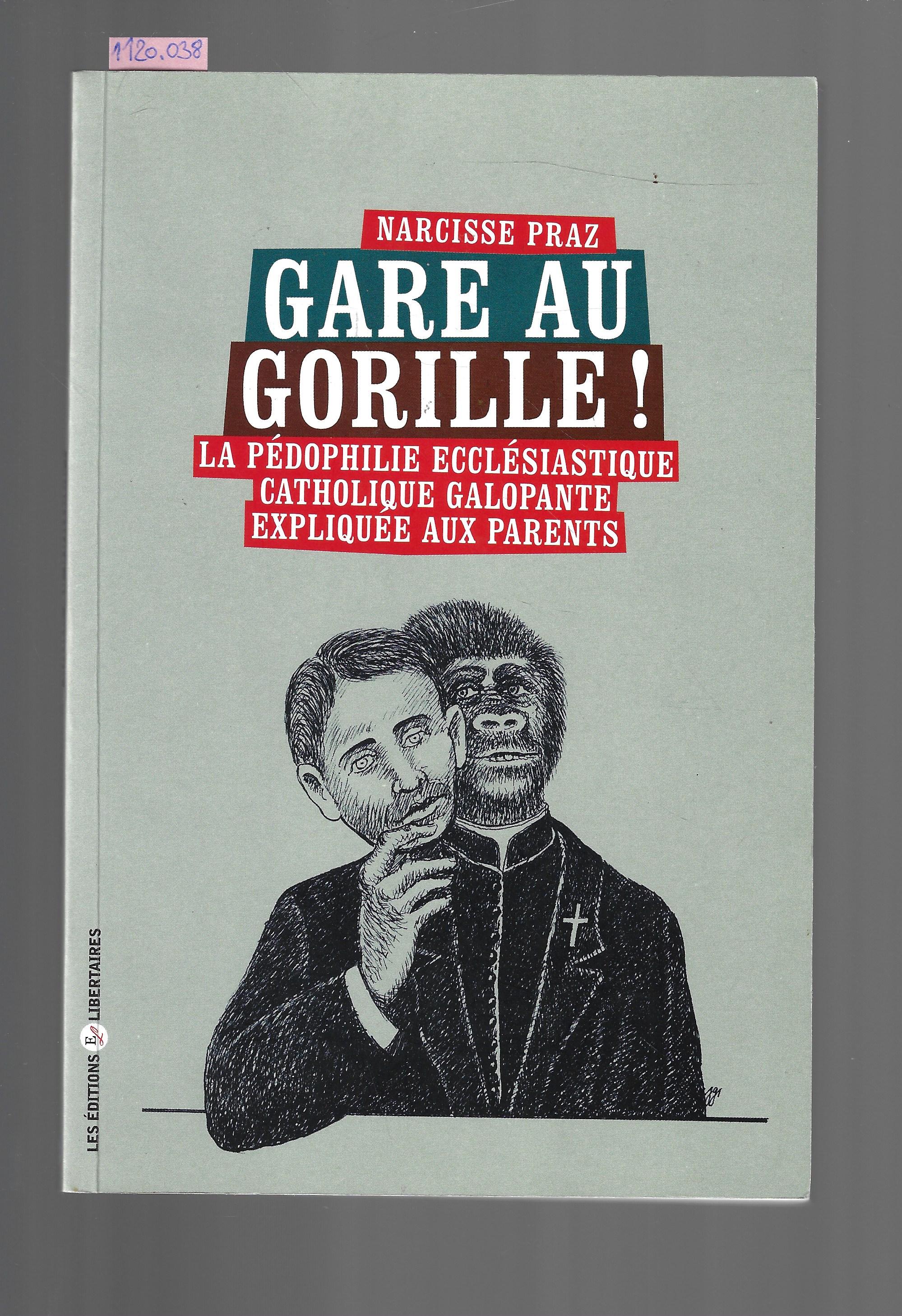 GARE AU GORILLE ! LA PEDOPHILIE ECCLESIASTIQUE CATHOLIQUE GALOPANTE EXPLIQUEE AUX PARENTS - Narcisse Praz