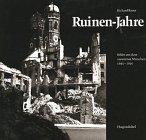 Ruinen-Jahre : Bilder aus dem zerstörten München: Bauer, Richard [Hrsg.]: