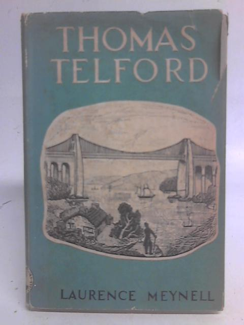 Thomas Telford: The Life Story of a: Laurence Meynell
