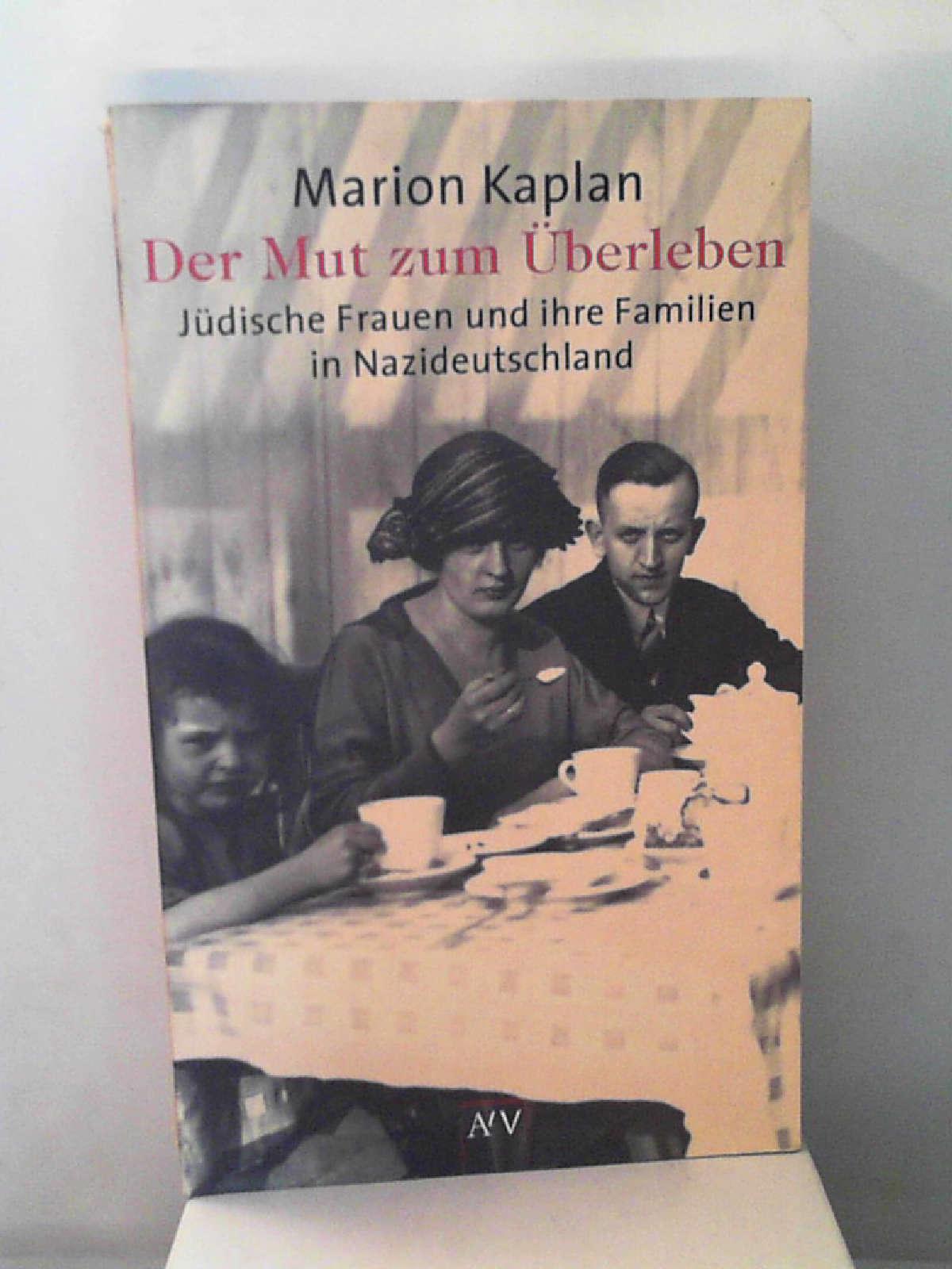 Der Mut zum Überleben: Jüdische Frauen und: Marion Kaplan