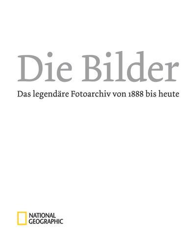Die Bilder: Das legendäre Fotoarchiv von 1888 bis heute Das legendäre Fotoarchiv von 1888 bis heute - Geographic, National