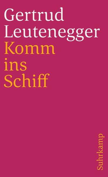 Komm ins Schiff (suhrkamp taschenbuch): Leutenegger, Gertrud: