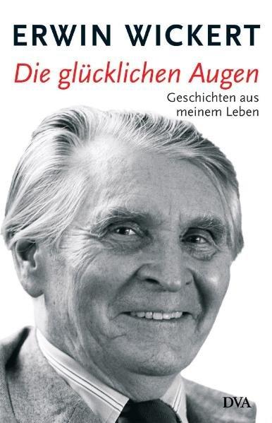 Die glücklichen Augen: Geschichten aus meinem Leben: Wickert, Erwin:
