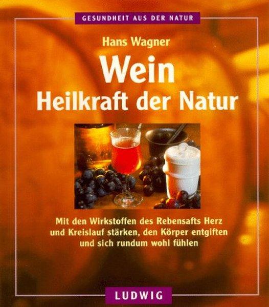 Wein, Heilkraft der Natur: Wagner, Hans: