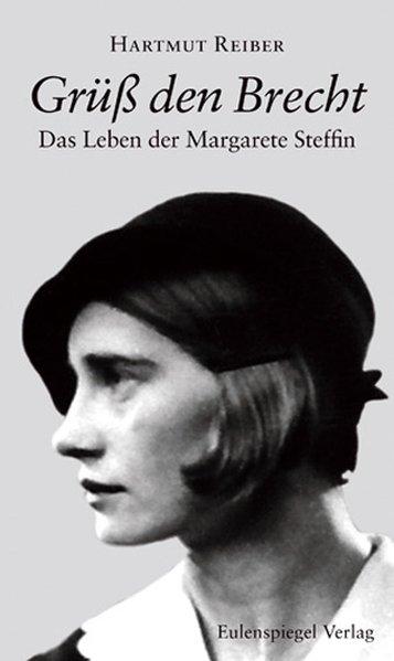 Grüß den Brecht: Das Leben der Margarete Steffin - Reiber, Hartmut