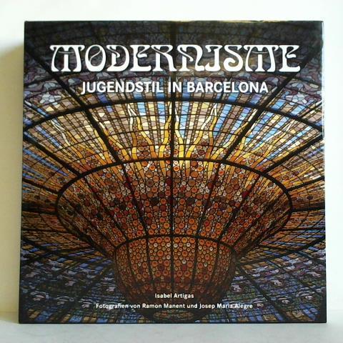 Modernisme - Art Nouveau in Barcelona = Jugendstil in Barcelona = Modernisme in Barcelona - Artigas, Isabel / Manent, Ramon / Alegre, Josep Maria