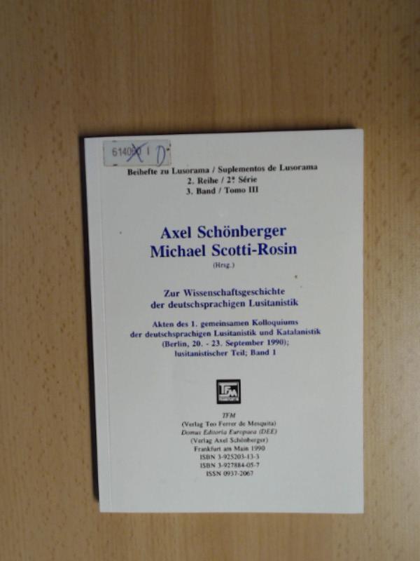 Zur Wissenschaftsgeschichte der deutschsprachigen Lusitanistik Akten des: Schönberger, Axel und