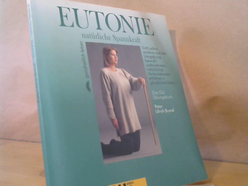 Eutonie - natürliche Spannkraft: Brand, Ulrich: