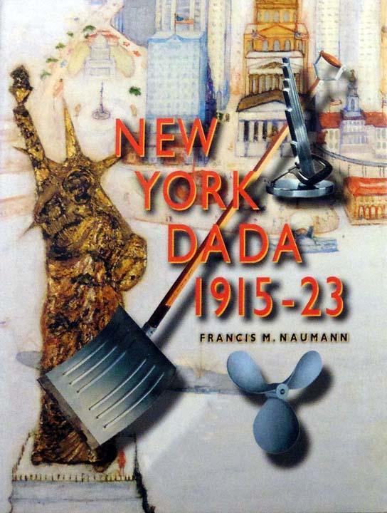 New York DADA 1915 - 23: NAUMANN, Francis M.: