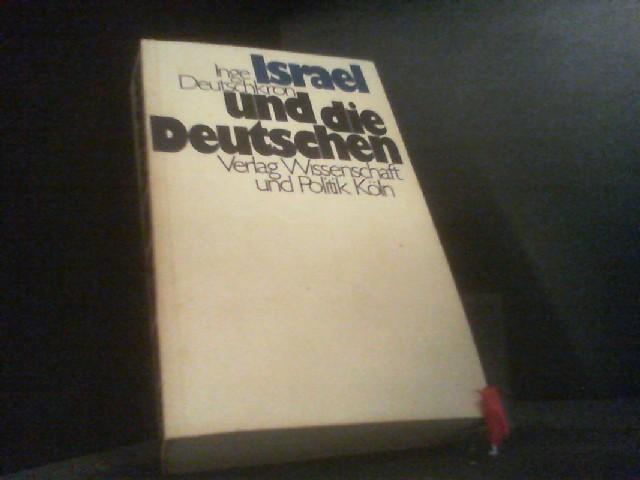 Israel und die Deutschen. Das schwierige Verhältnis - Deutschkron, Inge