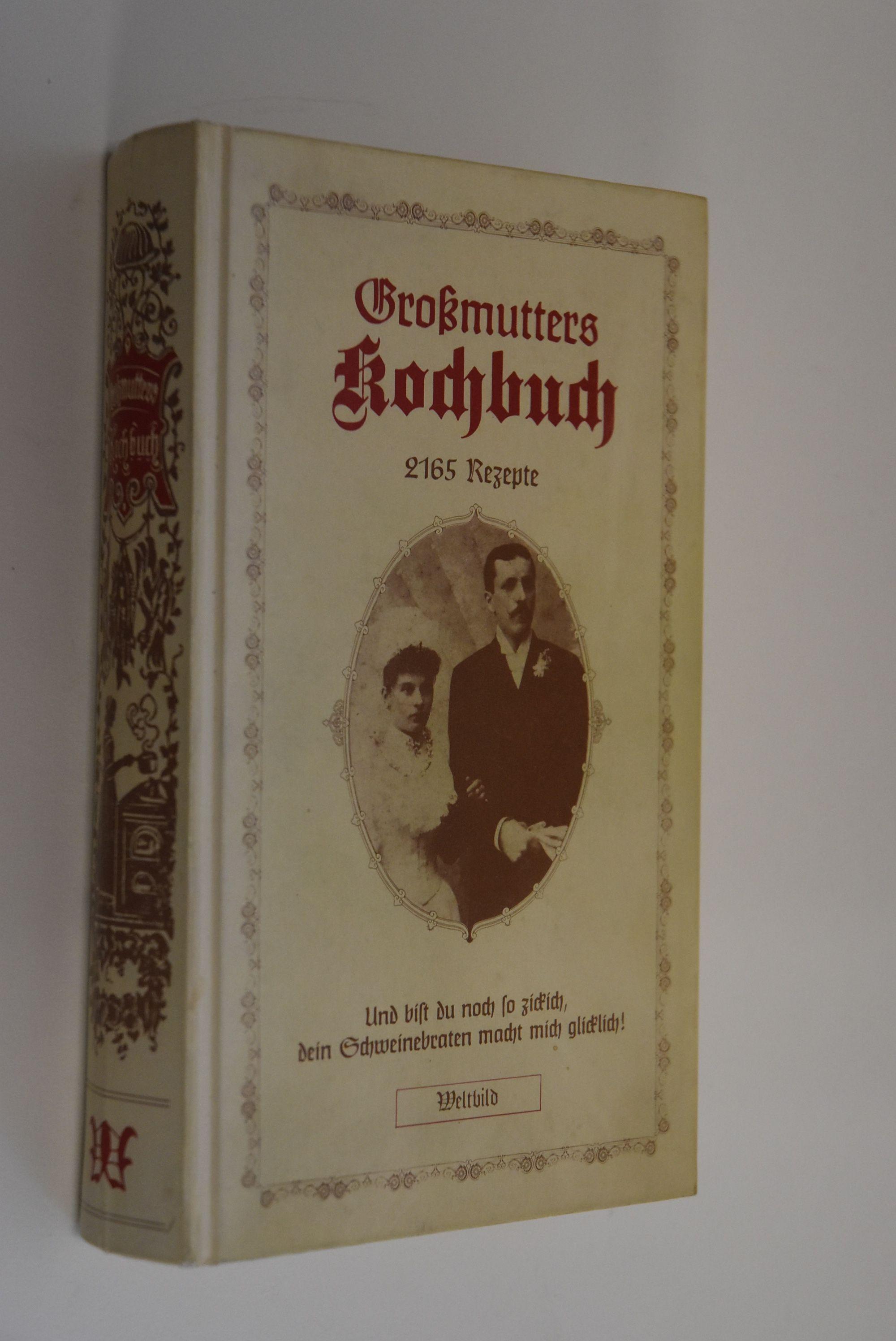 Grossmutters Kochbuch : 2165 Rezepte. Und bist: Riedl, Christine Charlotte: