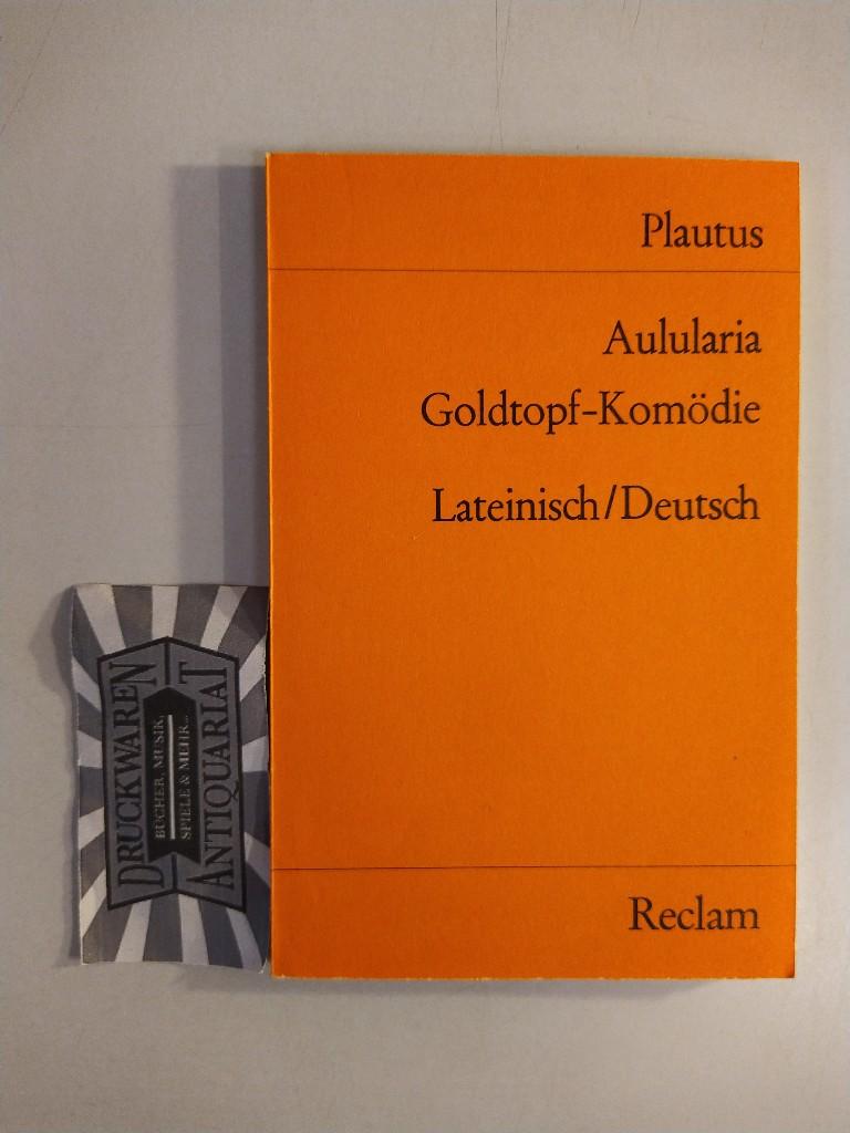 Aulularia - Goldtopf-Komödie: lat.-dt. Übers. u. hrsg.: Plautus, Titus Maccius: